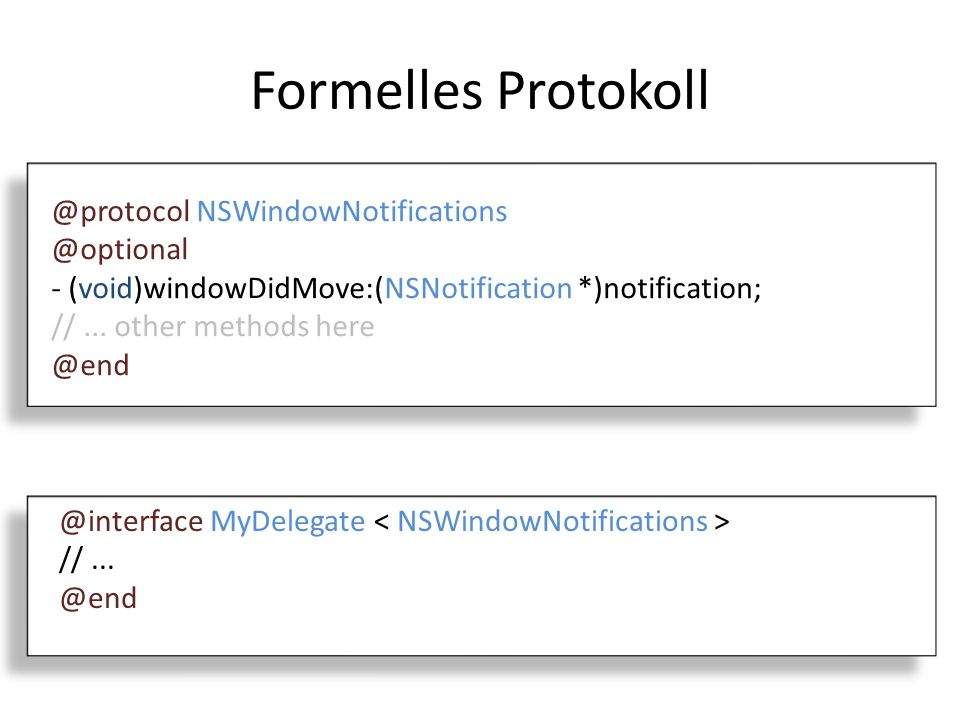 Formelles Protokoll @protocol NSWindowNotifications @optional - (void)windowDidMove:(NSNotification *)notification; //...
