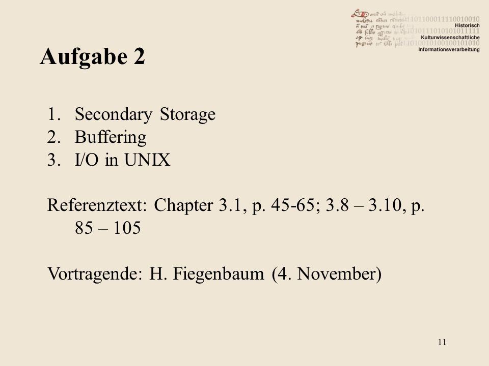 Aufgabe Secondary Storage 2.Buffering 3.I/O in UNIX Referenztext: Chapter 3.1, p.