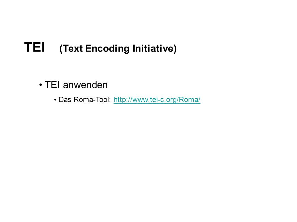 TEI (Text Encoding Initiative) TEI anwenden Das Roma-Tool:
