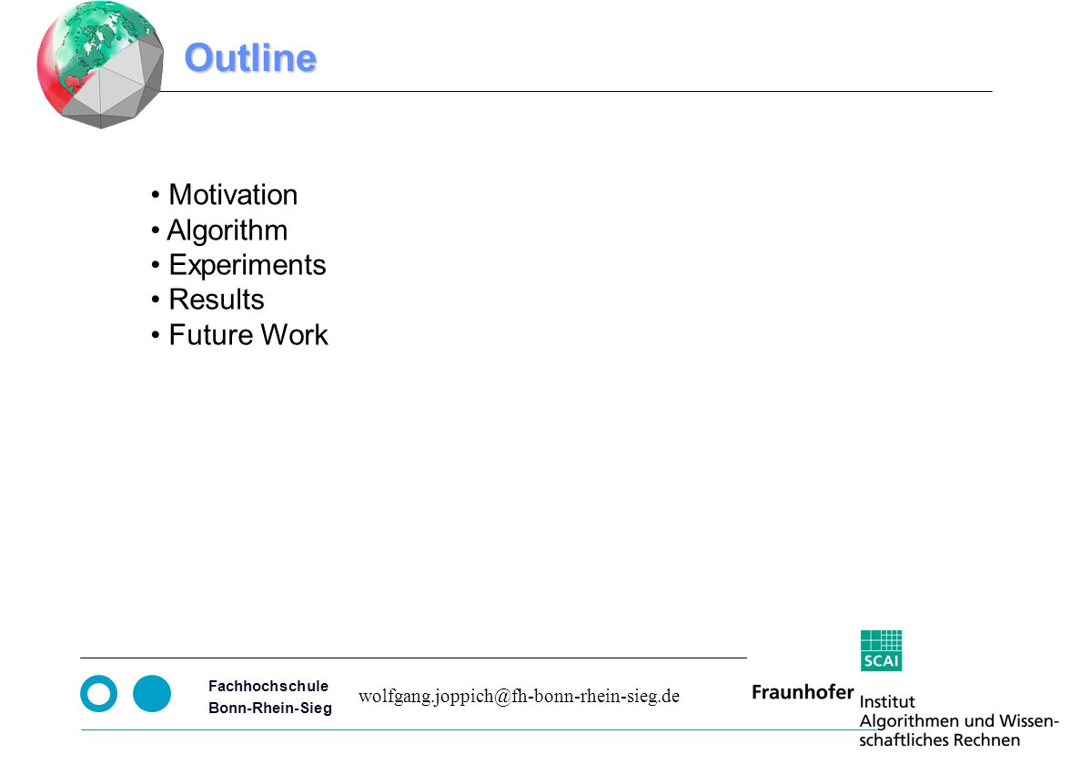 Seite 2 Fachhochschule Bonn-Rhein-Sieg Outline Motivation Algorithm Experiments Results Future Work