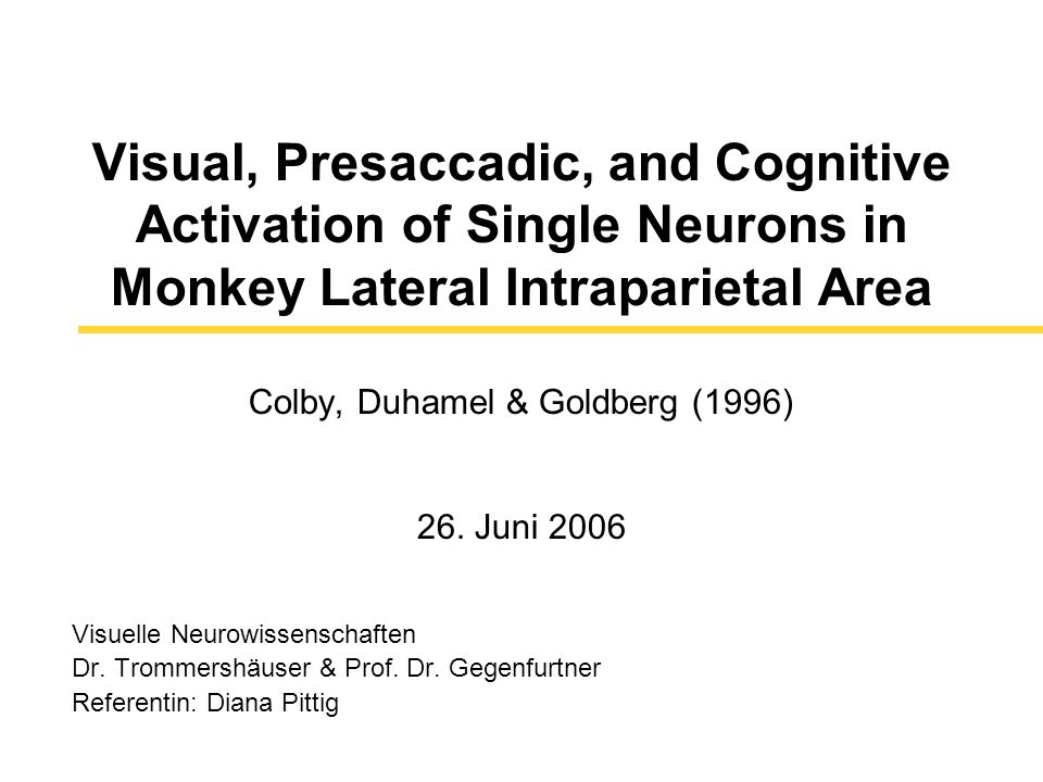 Visual, Presaccadic, and Cognitive Activation of Single Neurons in Monkey Lateral Intraparietal Area Colby, Duhamel & Goldberg (1996) 26.