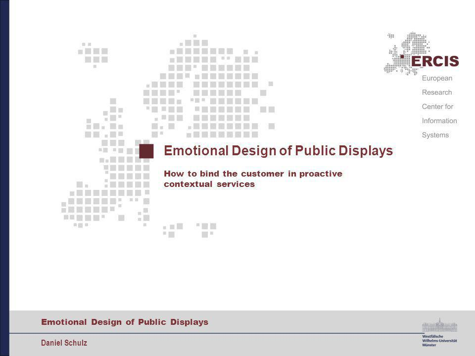Emotional Design of Public Displays Daniel Schulz Emotional Design of Public Displays How to bind the customer in proactive contextual services