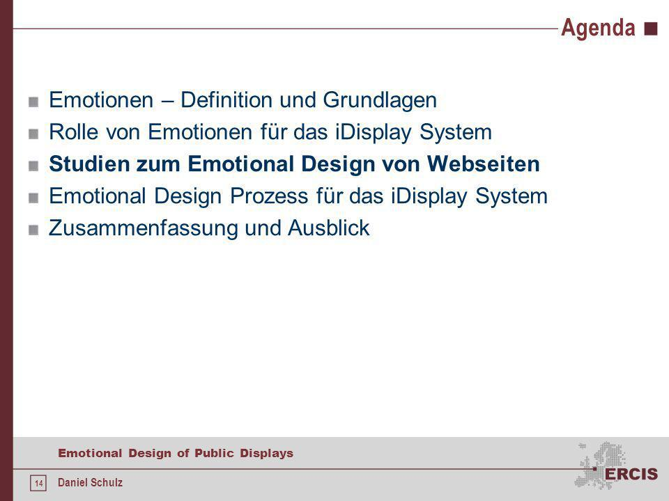 14 Emotional Design of Public Displays Daniel Schulz Agenda Emotionen – Definition und Grundlagen Rolle von Emotionen für das iDisplay System Studien zum Emotional Design von Webseiten Emotional Design Prozess für das iDisplay System Zusammenfassung und Ausblick