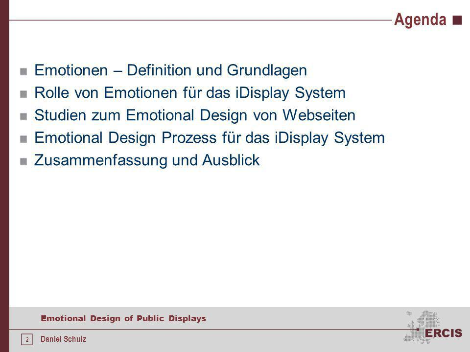 2 Emotional Design of Public Displays Daniel Schulz Agenda Emotionen – Definition und Grundlagen Rolle von Emotionen für das iDisplay System Studien zum Emotional Design von Webseiten Emotional Design Prozess für das iDisplay System Zusammenfassung und Ausblick