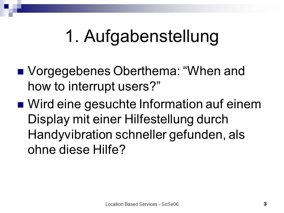 Location Based Services - SoSe063 Vorgegebenes Oberthema: When and how to interrupt users.