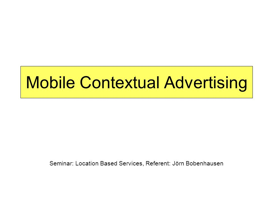Mobile Contextual Advertising Seminar: Location Based Services, Referent: Jörn Bobenhausen
