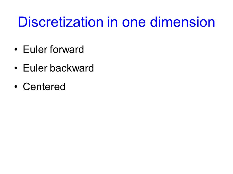 Discretization in one dimension Euler forward Euler backward Centered