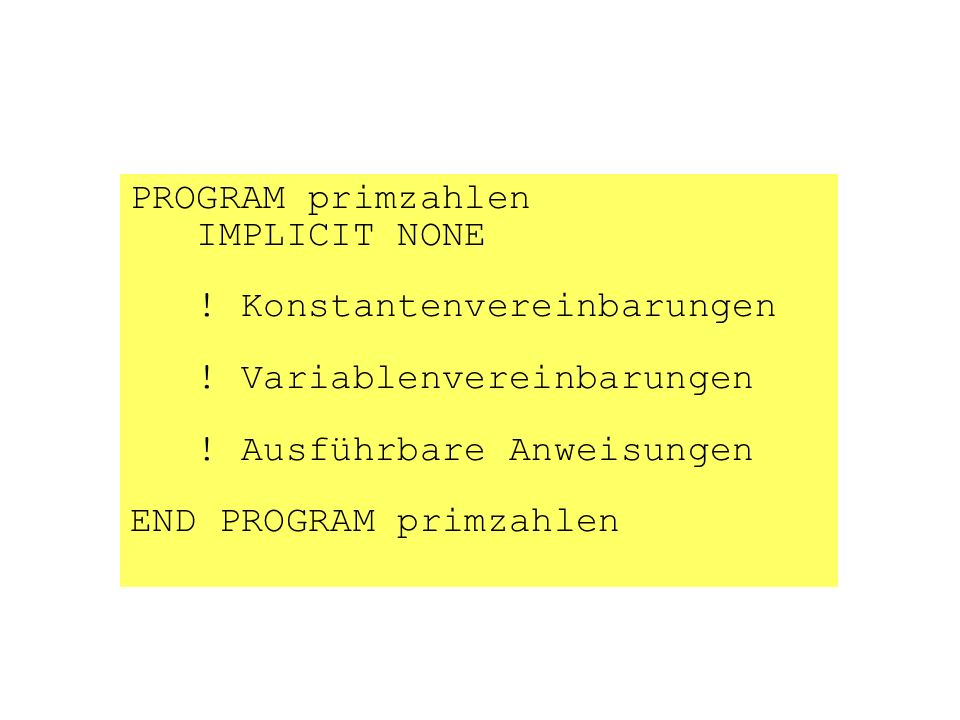 PROGRAM primzahlen IMPLICIT NONE . Konstantenvereinbarungen .