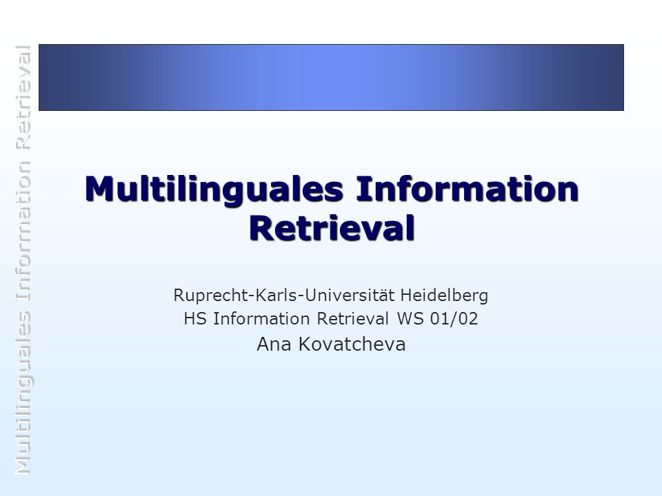 Multilinguales Information Retrieval Ruprecht-Karls-Universität Heidelberg HS Information Retrieval WS 01/02 Ana Kovatcheva