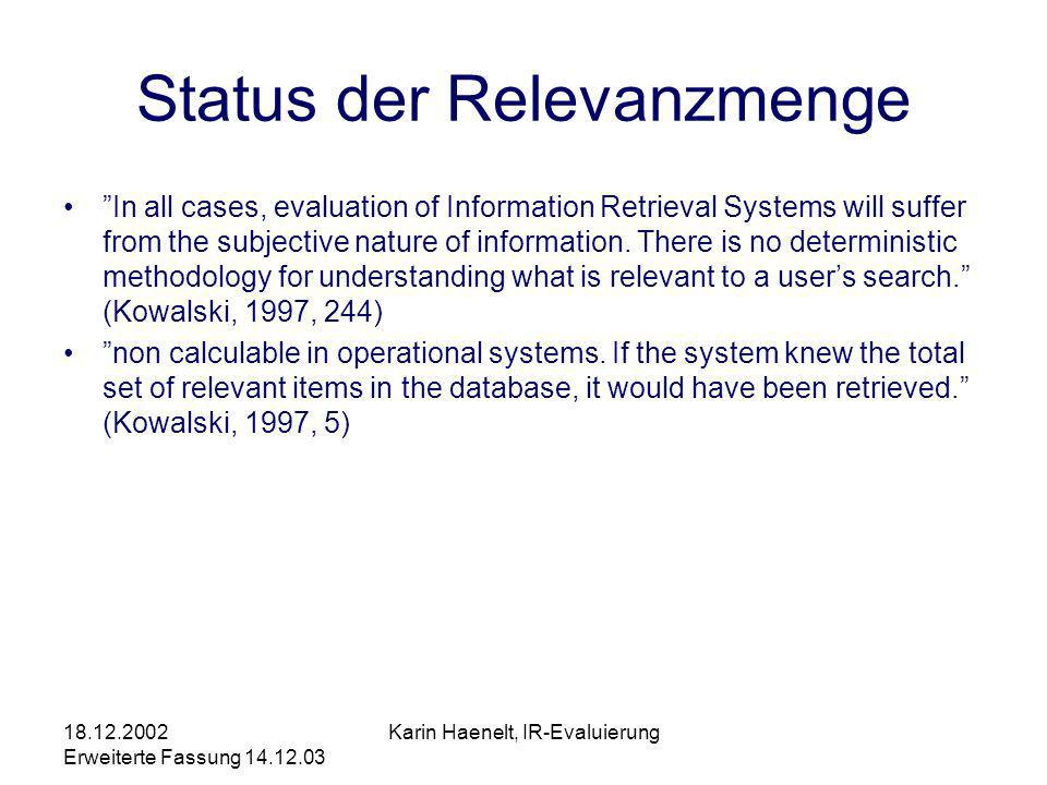 Erweiterte Fassung Karin Haenelt, IR-Evaluierung Status der Relevanzmenge In all cases, evaluation of Information Retrieval Systems will suffer from the subjective nature of information.