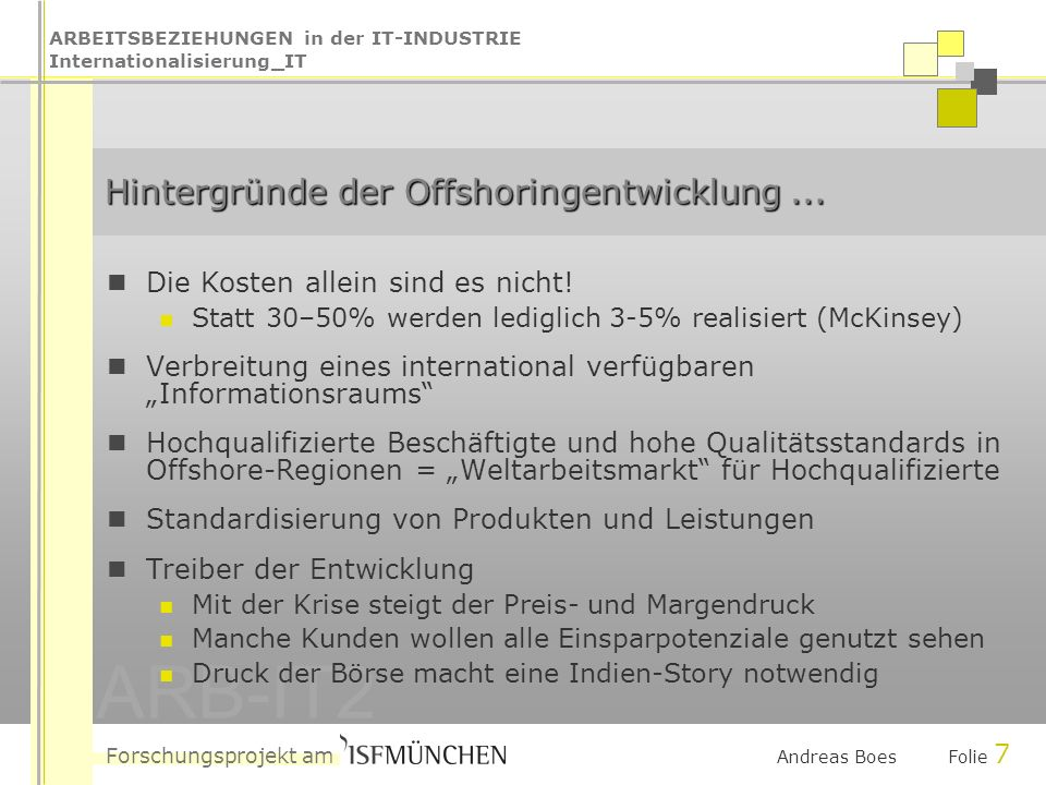 ARBEITSBEZIEHUNGEN in der IT-INDUSTRIE Internationalisierung_IT Forschungsprojekt am ARB-IT2 Andreas Boes Folie 7 Hintergründe der Offshoringentwicklung...