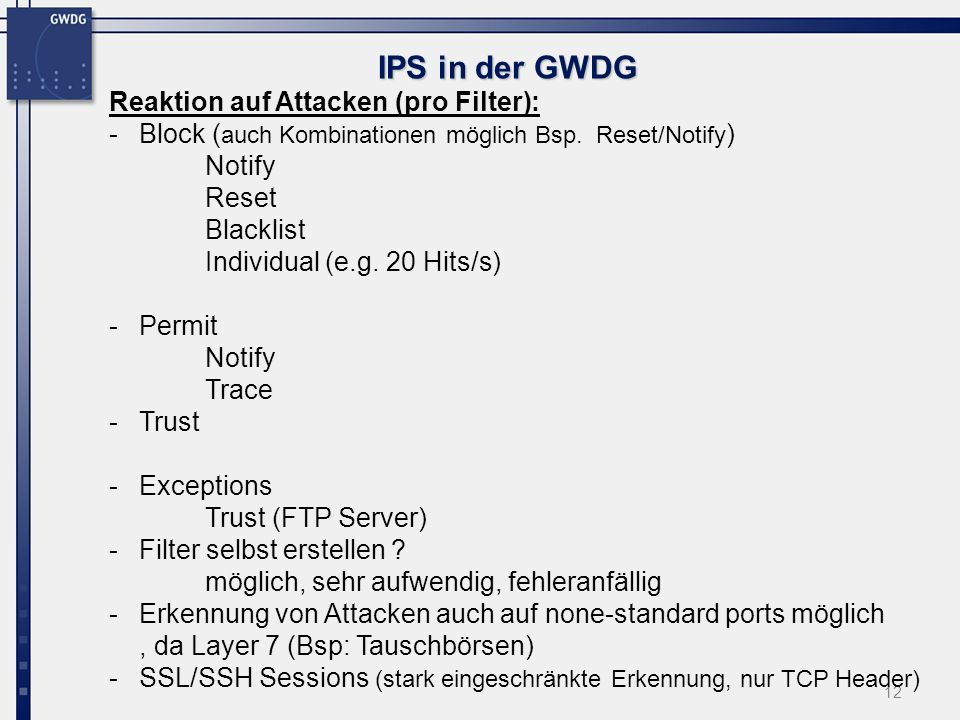 12 IPS in der GWDG Reaktion auf Attacken (pro Filter): -Block ( auch Kombinationen möglich Bsp.