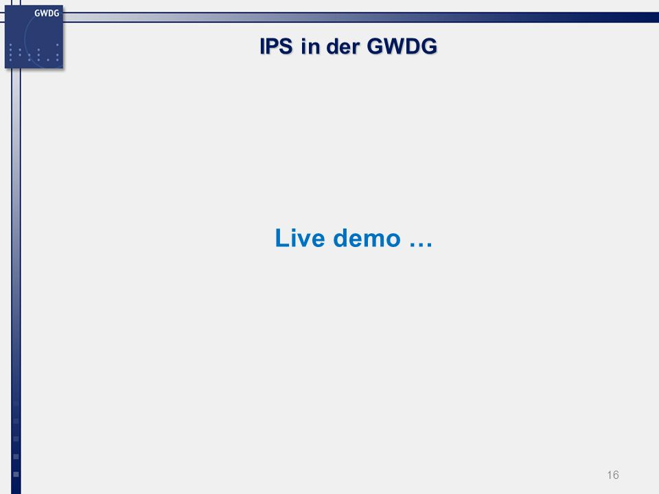 16 IPS in der GWDG Live demo …