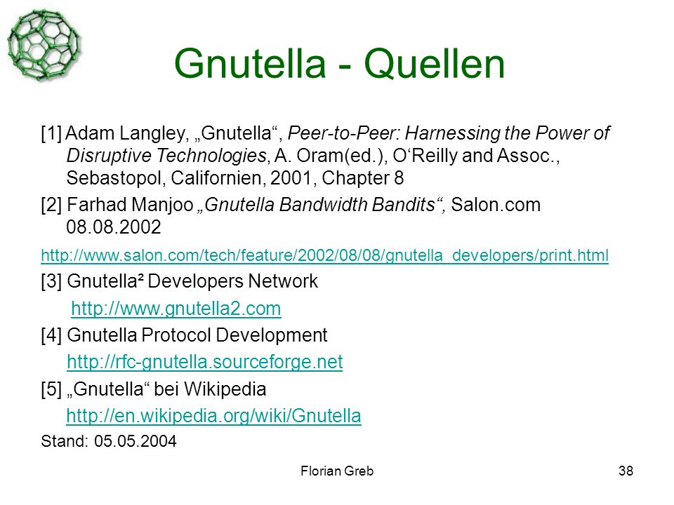 Florian Greb38 Gnutella - Quellen [1] Adam Langley, Gnutella, Peer-to-Peer: Harnessing the Power of Disruptive Technologies, A.