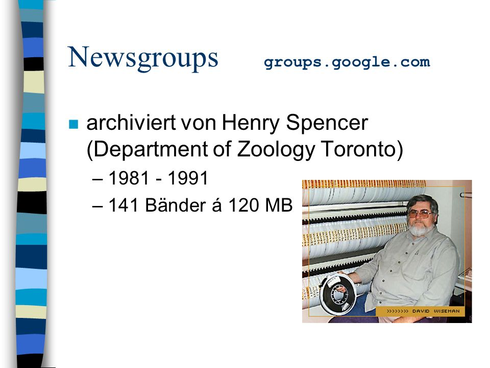 Newsgroups groups.google.com n archiviert von Henry Spencer (Department of Zoology Toronto) – –141 Bänder á 120 MB