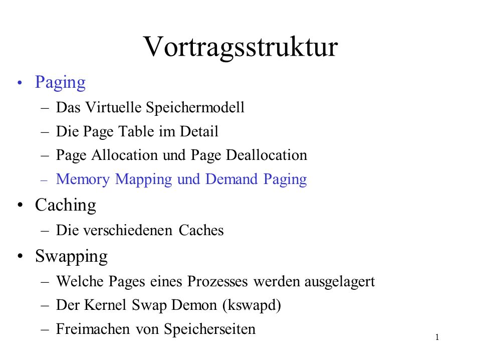 1 Vortragsstruktur Paging –Das Virtuelle Speichermodell –Die Page Table im Detail –Page Allocation und Page Deallocation – Memory Mapping und Demand Paging Caching –Die verschiedenen Caches Swapping –Welche Pages eines Prozesses werden ausgelagert –Der Kernel Swap Demon (kswapd) –Freimachen von Speicherseiten