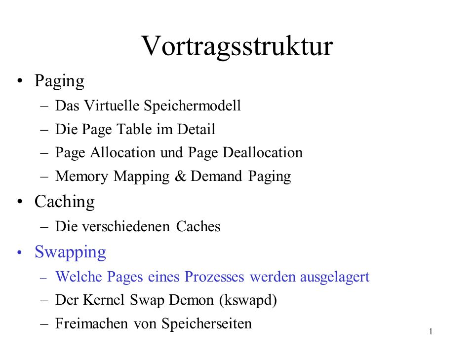 1 Vortragsstruktur Paging –Das Virtuelle Speichermodell –Die Page Table im Detail –Page Allocation und Page Deallocation –Memory Mapping & Demand Paging Caching –Die verschiedenen Caches Swapping – Welche Pages eines Prozesses werden ausgelagert –Der Kernel Swap Demon (kswapd) –Freimachen von Speicherseiten