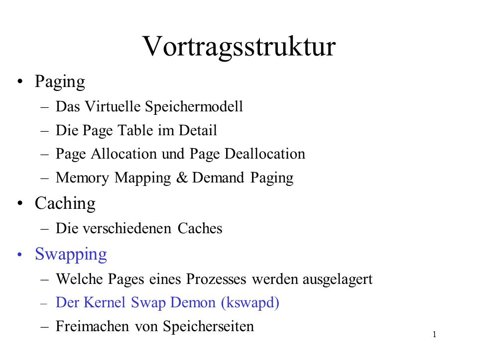 1 Vortragsstruktur Paging –Das Virtuelle Speichermodell –Die Page Table im Detail –Page Allocation und Page Deallocation –Memory Mapping & Demand Paging Caching –Die verschiedenen Caches Swapping –Welche Pages eines Prozesses werden ausgelagert – Der Kernel Swap Demon (kswapd) –Freimachen von Speicherseiten