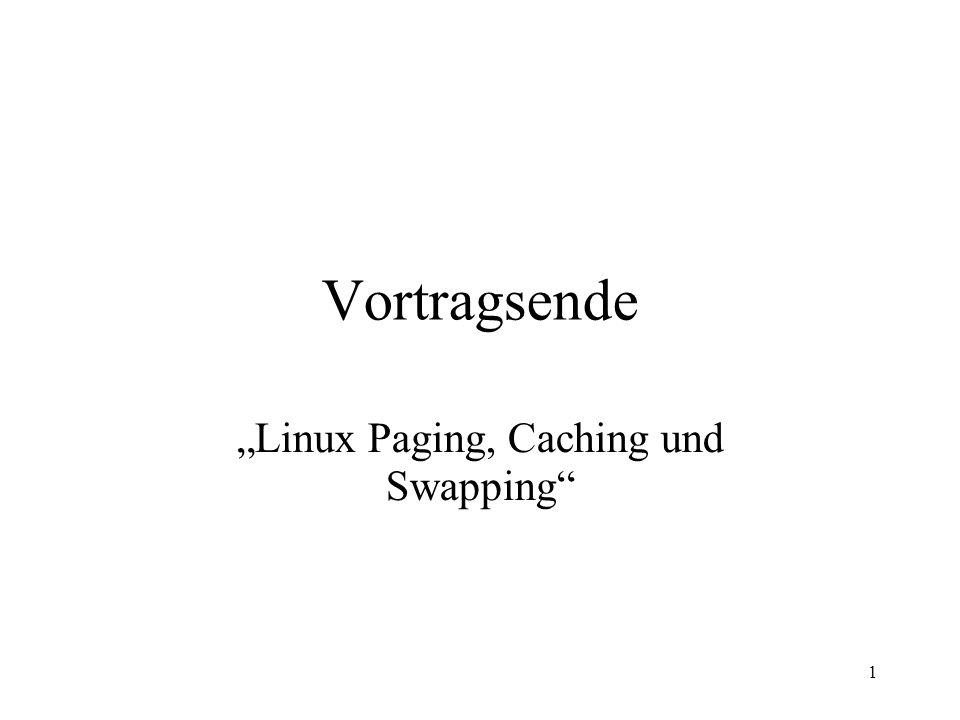 1 Vortragsende Linux Paging, Caching und Swapping