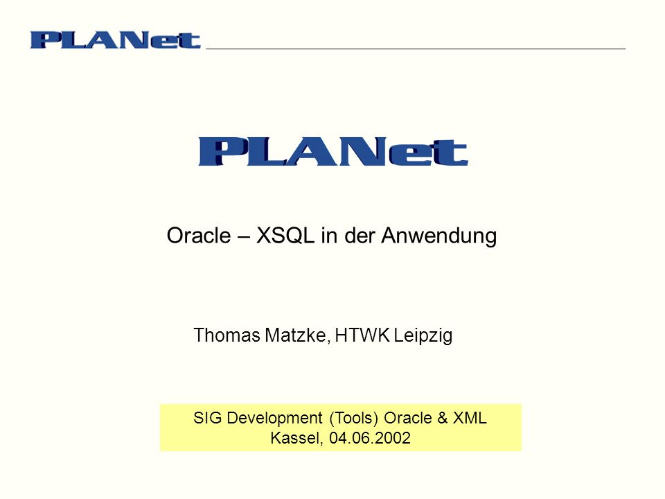 Oracle – XSQL in der Anwendung SIG Development (Tools) Oracle & XML Kassel, 04.06.2002 Thomas Matzke, HTWK Leipzig