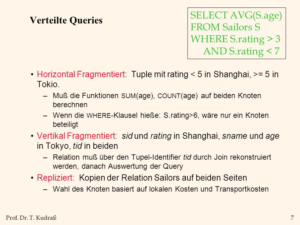 Prof. Dr. T. Kudraß7 Verteilte Queries Horizontal Fragmentiert: Tuple mit rating = 5 in Tokio.