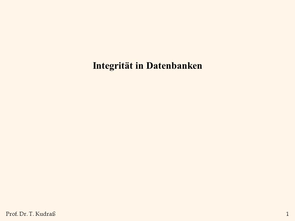 Prof. Dr. T. Kudraß1 Integrität in Datenbanken