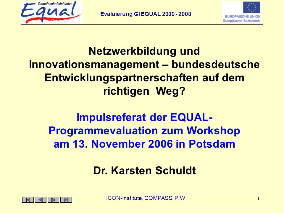 Evaluierung GI EQUAL ICON-Institute, COMPASS, PIW 1 Impulsreferat der EQUAL- Programmevaluation zum Workshop am 13.