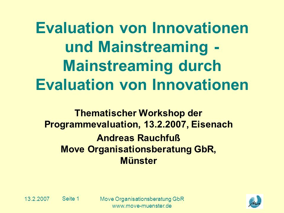 Move Organisationsberatung GbR   Seite 1 Evaluation von Innovationen und Mainstreaming - Mainstreaming durch Evaluation von Innovationen Thematischer Workshop der Programmevaluation, , Eisenach Andreas Rauchfuß Move Organisationsberatung GbR, Münster
