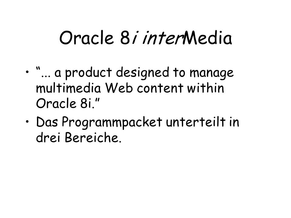 Oracle 8i interMedia... a product designed to manage multimedia Web content within Oracle 8i.