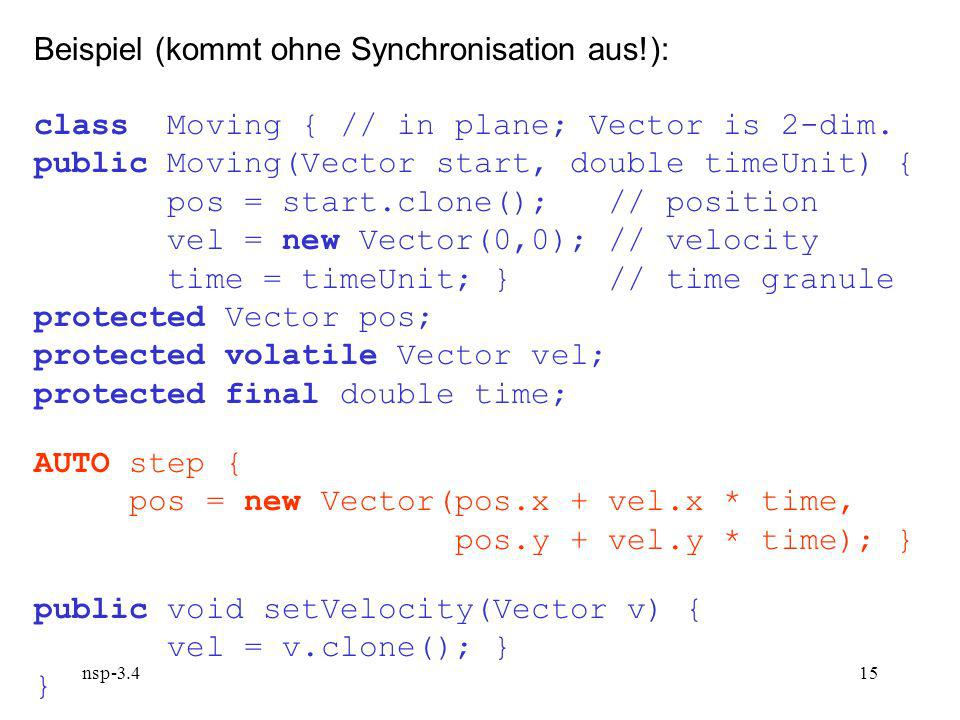 nsp Beispiel (kommt ohne Synchronisation aus!): class Moving { // in plane; Vector is 2-dim.