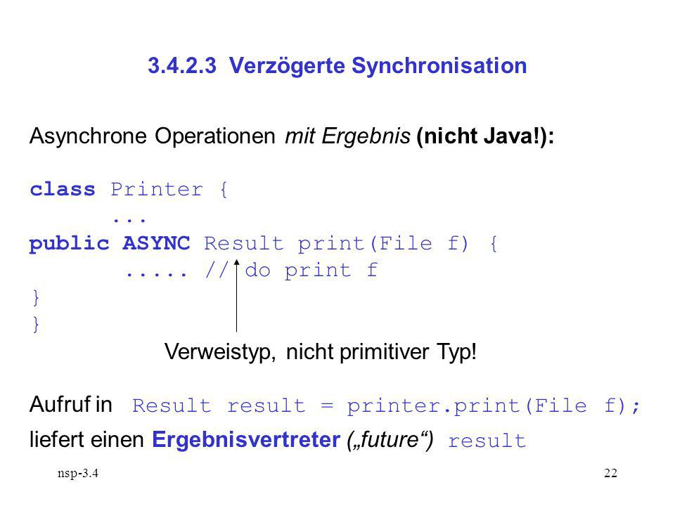 nsp Verzögerte Synchronisation Asynchrone Operationen mit Ergebnis (nicht Java!): class Printer {...