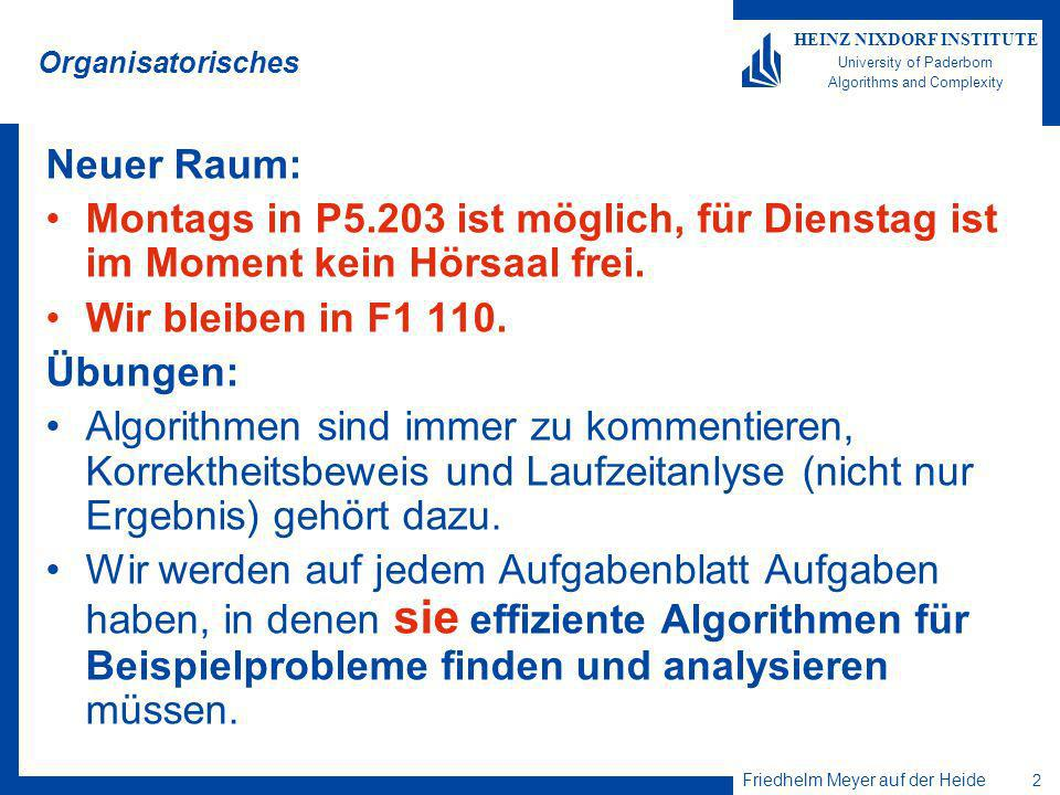 Friedhelm Meyer auf der Heide 2 HEINZ NIXDORF INSTITUTE University of Paderborn Algorithms and Complexity Organisatorisches Neuer Raum: Montags in P5.203 ist möglich, für Dienstag ist im Moment kein Hörsaal frei.