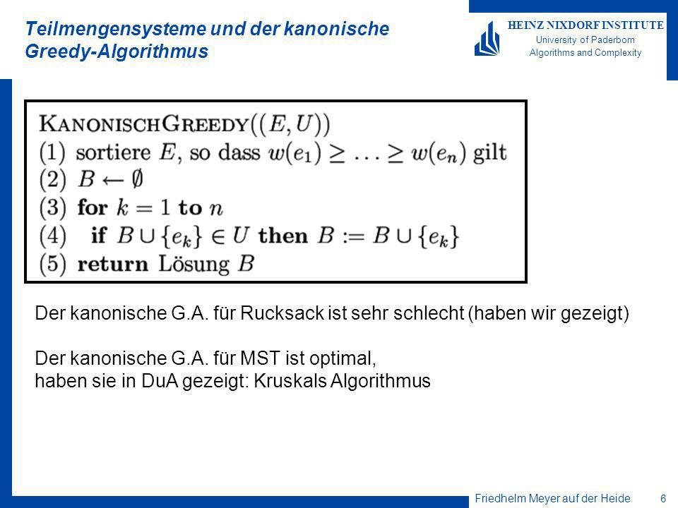 Friedhelm Meyer auf der Heide 6 HEINZ NIXDORF INSTITUTE University of Paderborn Algorithms and Complexity Teilmengensysteme und der kanonische Greedy-Algorithmus Der kanonische G.A.