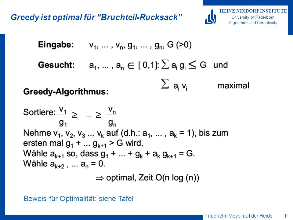 Friedhelm Meyer auf der Heide 11 HEINZ NIXDORF INSTITUTE University of Paderborn Algorithms and Complexity Greedy ist optimal für Bruchteil-Rucksack Beweis für Optimalität: siehe Tafel