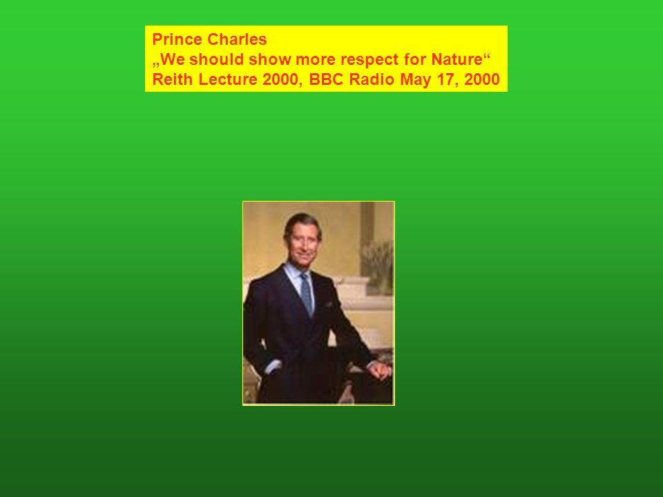 Prince Charles We should show more respect for Nature Reith Lecture 2000, BBC Radio May 17, 2000