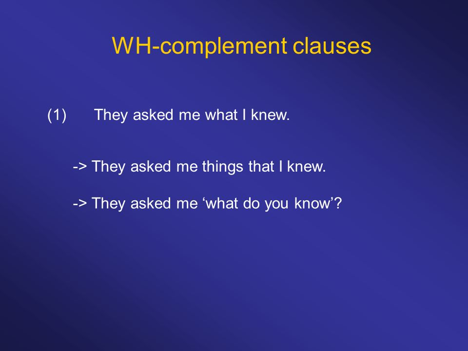 WH-complement clauses (1)They asked me what I knew.