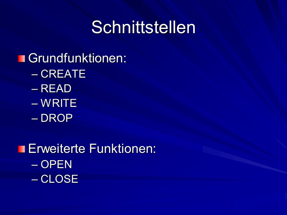 Schnittstellen Grundfunktionen: –CREATE –READ –WRITE –DROP Erweiterte Funktionen: –OPEN –CLOSE
