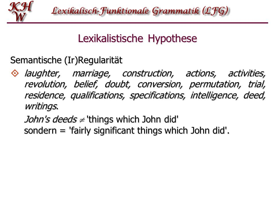 Lexikalistische Hypothese Semantische (Ir)Regularität laughter, marriage, construction, actions, activities, revolution, belief, doubt, conversion, permutation, trial, residence, qualifications, specifications, intelligence, deed, writings.
