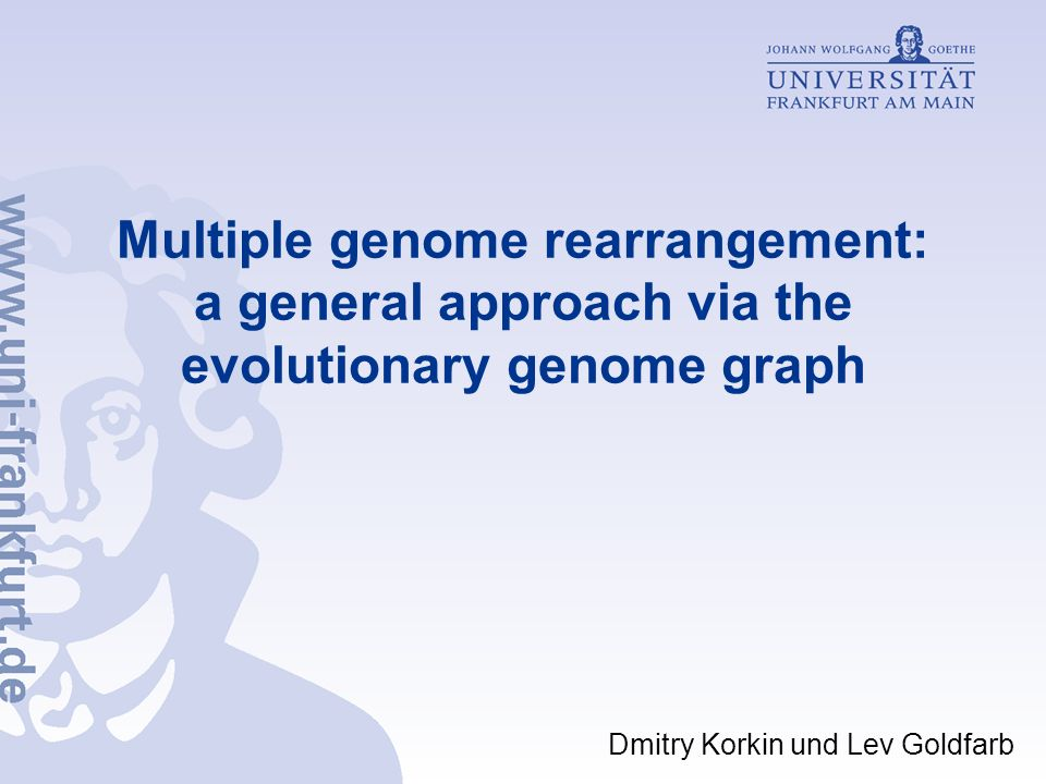 Multiple genome rearrangement: a general approach via the evolutionary genome graph Dmitry Korkin und Lev Goldfarb