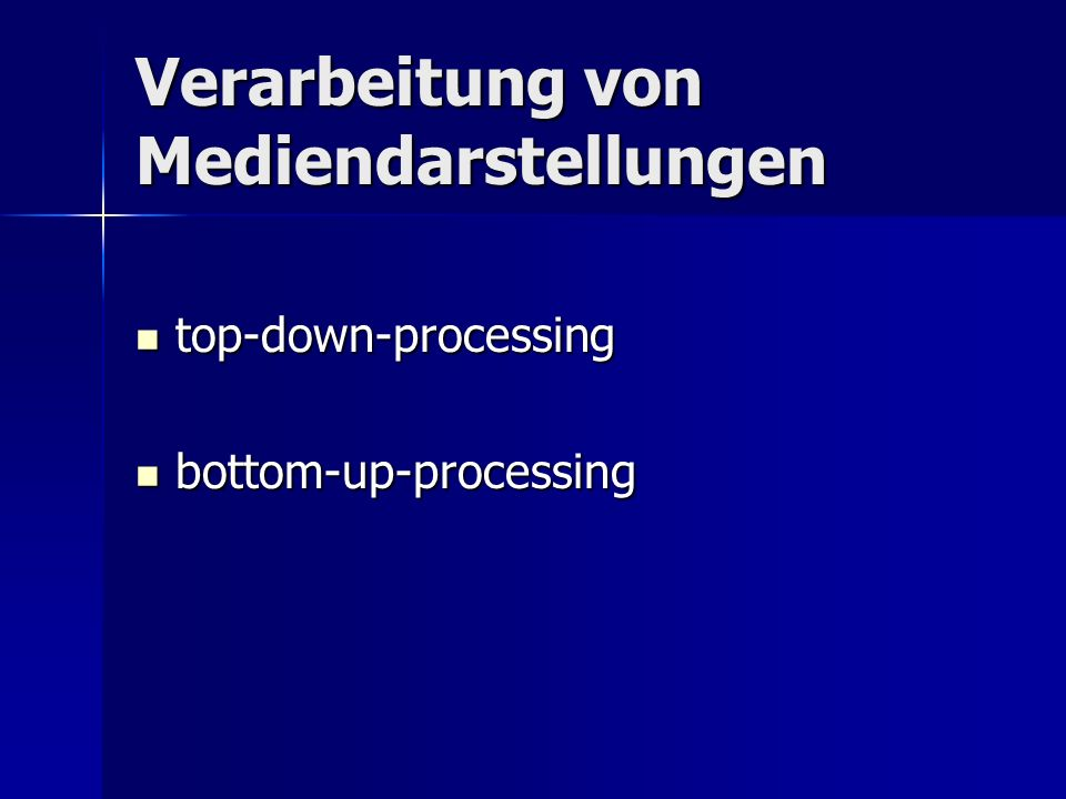 Verarbeitung von Mediendarstellungen top-down-processing top-down-processing bottom-up-processing bottom-up-processing