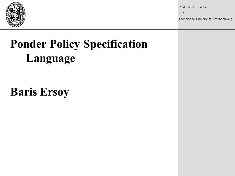 1 Ponder Policy Specification Language Baris Ersoy Prof.