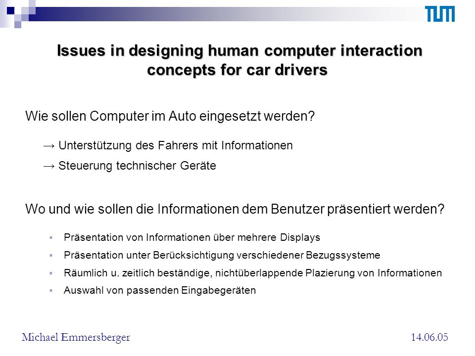 Issues in designing human computer interaction concepts for car drivers Wie sollen Computer im Auto eingesetzt werden.