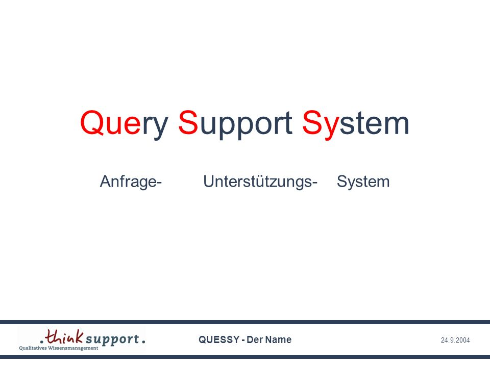 Query Support System Anfrage- Unterstützungs- System QUESSY - Der Name