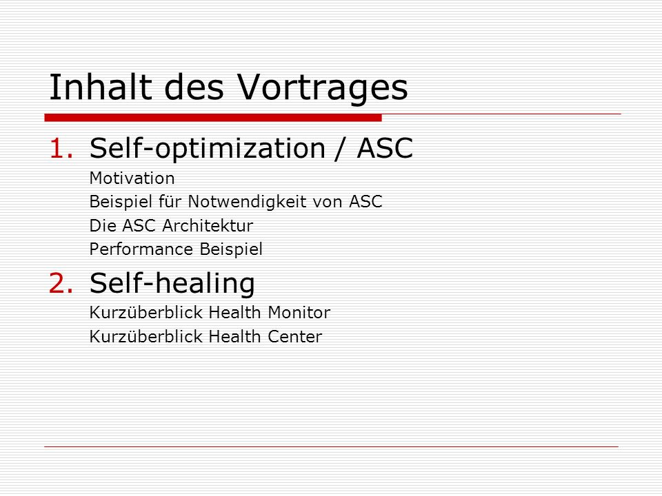 Inhalt des Vortrages 1.Self-optimization / ASC Motivation Beispiel für Notwendigkeit von ASC Die ASC Architektur Performance Beispiel 2.Self-healing Kurzüberblick Health Monitor Kurzüberblick Health Center