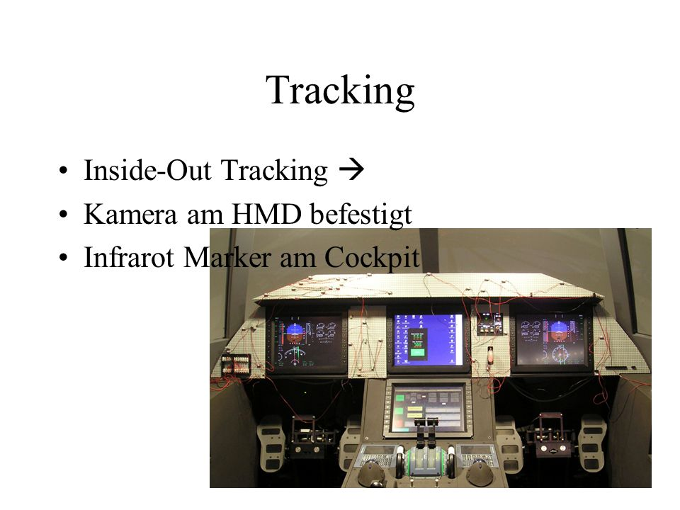 Tracking Inside-Out Tracking Kamera am HMD befestigt Infrarot Marker am Cockpit