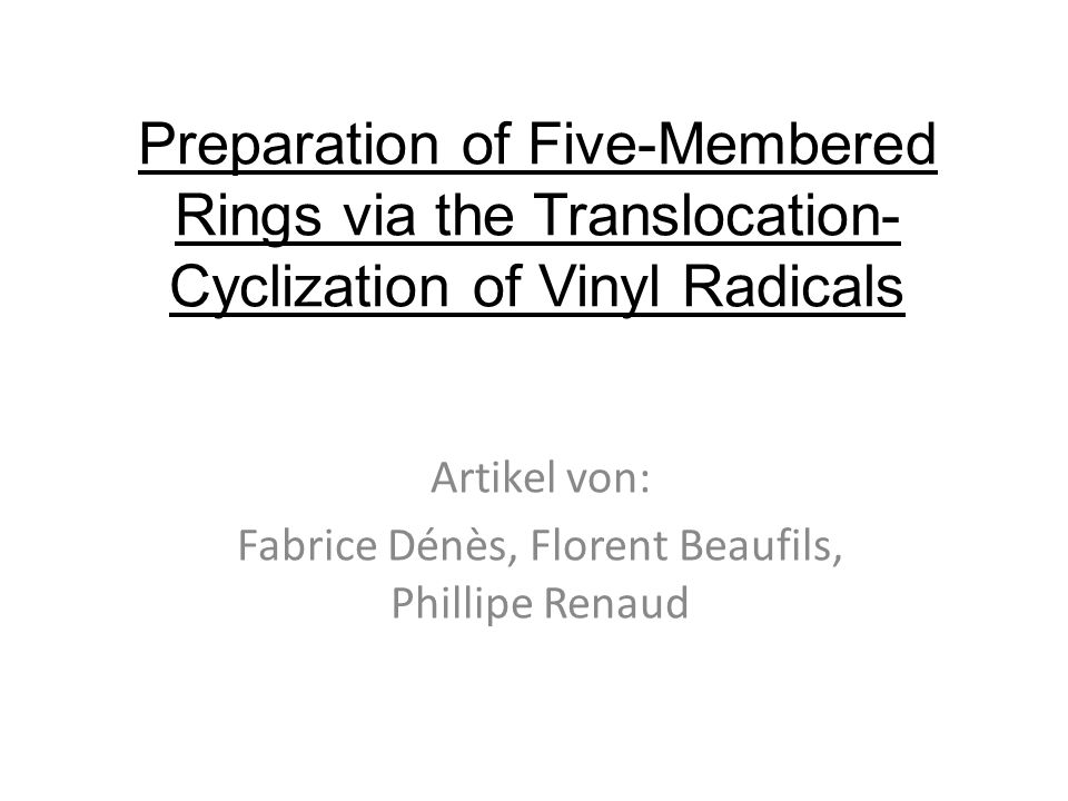 Preparation of Five-Membered Rings via the Translocation- Cyclization of Vinyl Radicals Artikel von: Fabrice Dénès, Florent Beaufils, Phillipe Renaud