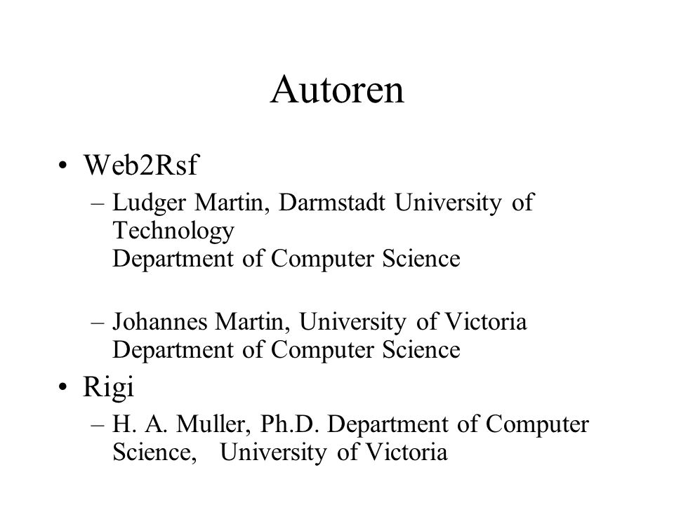 Autoren Web2Rsf –Ludger Martin, Darmstadt University of Technology Department of Computer Science –Johannes Martin, University of Victoria Department of Computer Science Rigi –H.