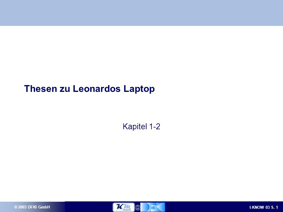 © 2003 DFKI GmbH I-KNOW 03 S. Thesen zu Leonardos Laptop Kapitel 1-2