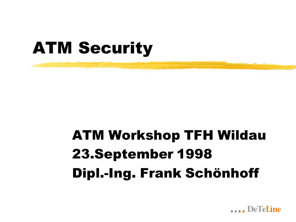 ATM Security ATM Workshop TFH Wildau 23.September 1998 Dipl.-Ing. Frank Schönhoff