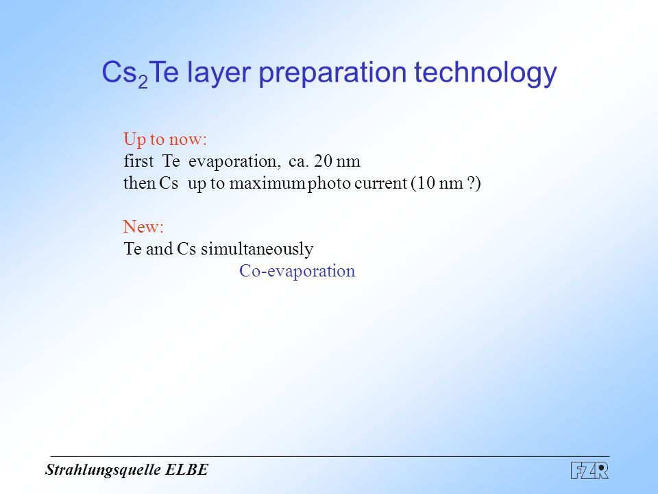 Strahlungsquelle ELBE Cs 2 Te layer preparation technology Up to now: first Te evaporation, ca.